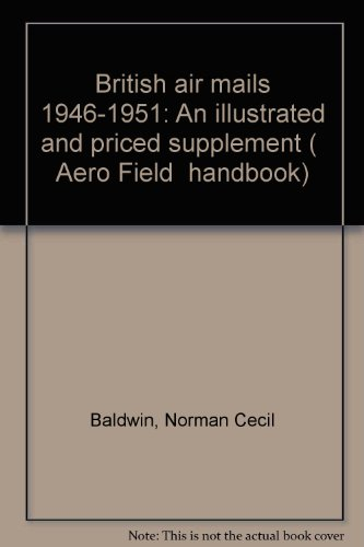 """British air mails 1946-1951: An illustrated and priced supplement (""""Aero Field"""" handbook)"""
