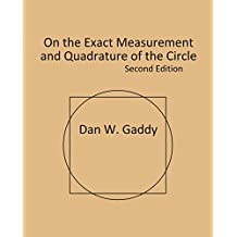 On the Exact Measurement And Quadrature of The Circle Second Edition