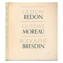 Odilon Redon, Gustave Moreau [And] Rodolphe Bresdin. the Museum of Modern Art, New York, in Collaboration with the Art Institute of Chicago