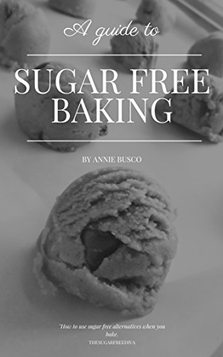 Baking With Sugar Alternatives: A guide to using sugar alternatives in baking. by Annie Busco
