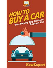 How To Buy a Car: Your Step By Step Guide In Buying a Car