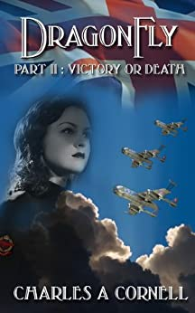 DragonFly Part II: Victory or Death (Missions of the DragonFly Squadron) by [Cornell, Charles A]