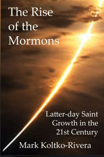 The Rise of the Mormons: Latter-day Saint Growth in the 21st Century PDF