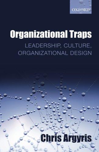 Organizational Traps: Leadership, Culture, Organizational De