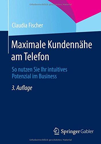 Maximale Kundennähe am Telefon: So nutzen Sie Ihr intuitives Potenzial im Business Taschenbuch – 21. Februar 2014 Claudia Fischer Springer Gabler 3658029854 Wirtschaft / Werbung