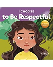 I Choose to Be Respectful: A Colorful, Rhyming Picture Book About Respect