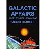 img - for Galactic Affairs Short Stories by Blumetti Robert Author ON Jan 01 2001 Paperback book / textbook / text book
