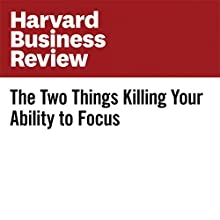 The Two Things Killing Your Ability to Focus Other by William Treseder Narrated by Fleet Cooper