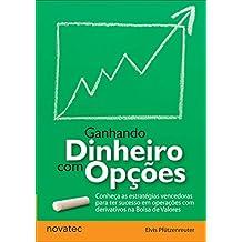 Ganhando Dinheiro com Opções: Conheça as estratégias vencedoras para ter sucesso em operações com derivativos na Bolsa de Valores (Portuguese Edition)