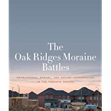The Oak Ridges Moraine Battles: Development, Sprawl, and Nature Conservation in the Toronto Region