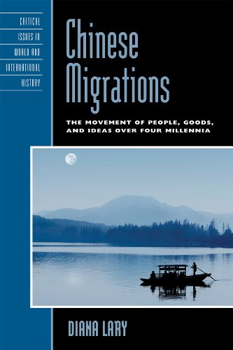 Chinese Migrations: The Movement of People, Goods, and Ideas over Four Millennia (Critical Issues in World and Internati