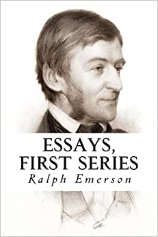 Essays first series ralph waldo emerson 9781533202123 amazon