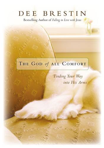 - The God of All Comfort: Finding Your Way into His Arms