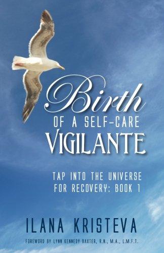 Birth of a Self-Care Vigilante (Tap into the Universe for Recovery, Book 1:) (Volume 1)