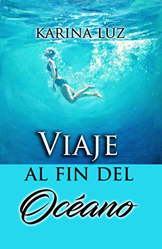 Viaje al fin del océano: Una novela sobre el destino y un amor imposible por Karina Luz