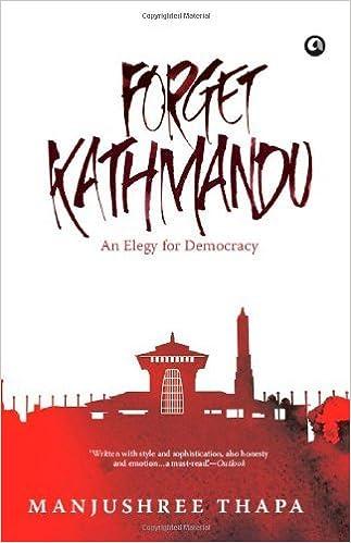 By Manjushree Thapa Forget Kathmandu: An Elegy for Democracy ...