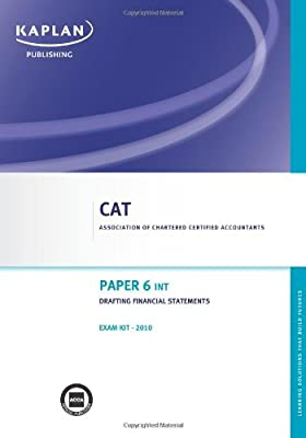 Paper 6 (INT) Drafting Financial Statements - Exam Kit: Paper 6 (INT) (Valid for June- Dec 10) by Cat (2009-12-06)