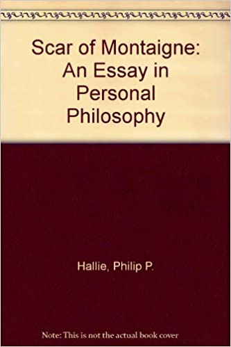 the scar of montaigne an essay in personal philosophy philip p the scar of montaigne an essay in personal philosophy philip p hallie 9780819530684 com books