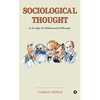 Sociological Thought: In the Light of J. Krishnamurti's Philosophy
