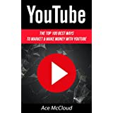 YouTube: The Top 100 Best Ways To Market & Make Money With YouTube (Social Media YouTube Business Online Marketing Sales Strategies)