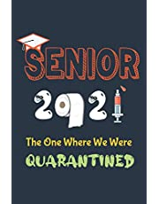 Seniors 2021 The One Where We Were Quarantined Journal: Quarantine Graduation Decorations 2021 Gift Novelty Idea For All Grade, Funny Journal On Occasion Of 2021 graduation For College Students , High School, Great alternative to a Card