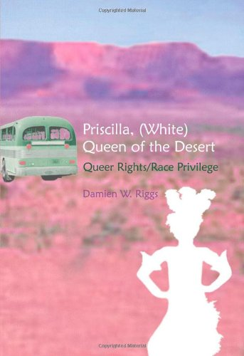 Priscilla, (White) Queen of the Desert: Queer Rights/Race Privilege (Gender, Sexuality, and Culture)