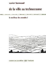 De la ville au technocosme : Le meilleur des mondes ? par Xavier Bonnaud