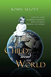 The Child and the World : How the child acquires language; How language mirrors the world