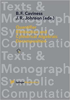Quantifier Elimination and Cylindrical Algebraic Decomposition (Texts & Monographs in Symbolic Computation)