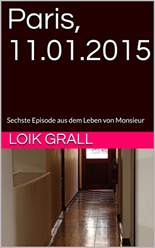 Paris, 11.01.2015: Sechste Episode aus dem Leben von Monsieur (Leben 4.0 6) (German Edition)