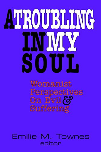 Troubling in my Soul: Womanist Perspectives on Evil and Suffering (Bishop Henry Mcneal Turner Book 8)