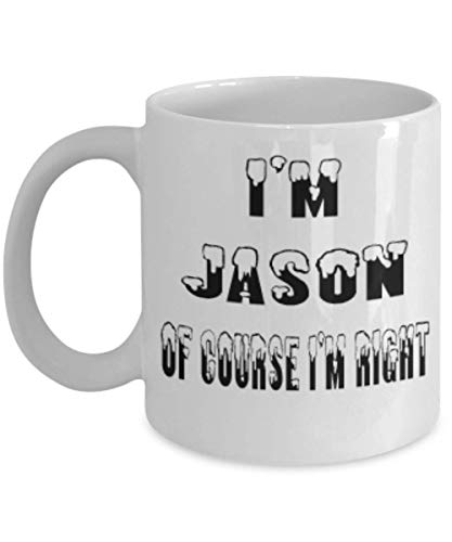 Jason Gifts 11oz Coffee Mug - Of Course I'm Right - For Mom and Dad Cup for Coffee or Tea Your Lover ak8259