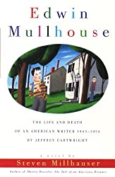 Edwin Mullhouse: The Life and Death of an American Writer 1943-1954 by Jeffrey Cartwright