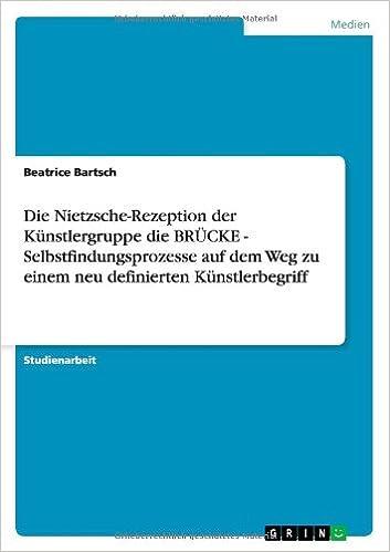 Book Die Nietzsche-Rezeption der Künstlergruppe die BRÜCKE - Selbstfindungsprozesse auf dem Weg zu einem neu definierten Künstlerbegriff