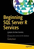 Beginning SQL Server R Services: Analytics for Data Scientists