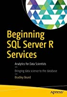 Beginning SQL Server R Services: Analytics for Data Scientists Front Cover