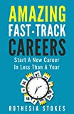 img - for Amazing Fast-Track Careers: Start A New Career In Less Than A Year book / textbook / text book