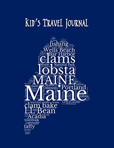 Maine: Kid's Travel Journal Record Children & Family Fun Holiday Activity Log Diary Notebook And Sketchbook To Write, Draw And Stick-In Scrapbook to Record Experiences and Child Activities