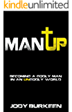 Man Up! Becoming a Godly Man in an Ungodly World