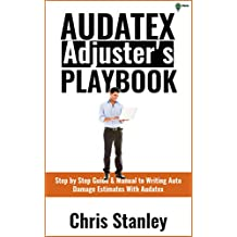 Audatex Adjuster's Playbook: Step by Step Guide & Manual to Writing Auto Damage Estimates With Audatex (IA Playbook Series 2)