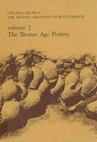 Failaka/Dilmun: The Second Millennum Settlements Volume 2: The Bronze Age Pottery (JUTLAND ARCH SOCIETY) (v. 2)