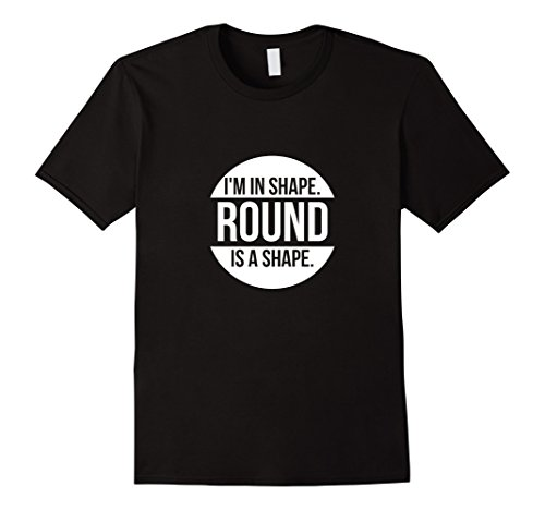 Mens I'm In Shape. Round Is A Shape T Shirt Large - Is Round A Shape