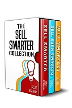 The Sell Smarter Collection: How To Sell With Proven Sales Techniques That Work by [Fishman, Scott]