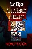 Aúlla Perro y Hombre, Juan Trigos, 1453818286
