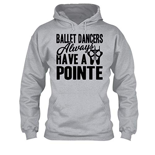 Ballet Dancer Have A Pointe Shirt, T Shirt, Long Sleeve Shirt, Hoodie (M,Grey) by Big Grey