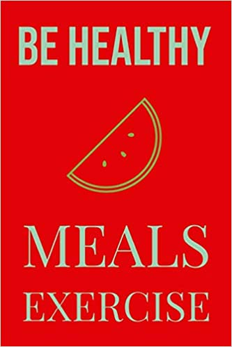 Be Healthy Meals Exercise: Get Fit With This Diet 365 days