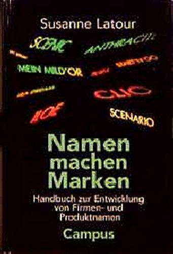 Namen machen Marken: Handbuch zur Entwicklung von Firmen- und Produktnamen