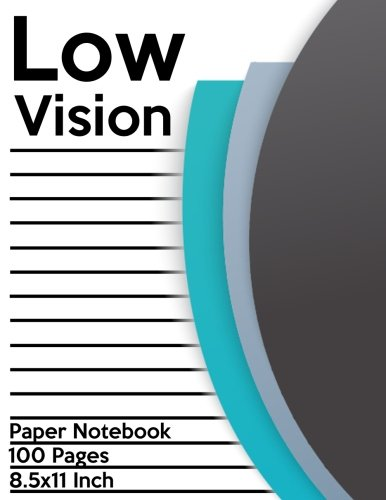 Low Vision Paper Notebook: Bold Line White Paper For Low Vision,Visually Impaired,Great for Students,Work,Writers,School,Note taking 8.5x 11