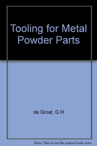 Tooling for metal powder parts: A practical treatment on modern practice in the process planning, tool design, equipment, and operations involved in producing structural parts from metal powders