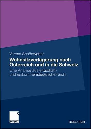 Wohnsitzverlagerung nach Österreich und in die Schweiz: Eine Analyse aus Erbschaft- und Einkommensteuerlicher Sicht (German Edition)